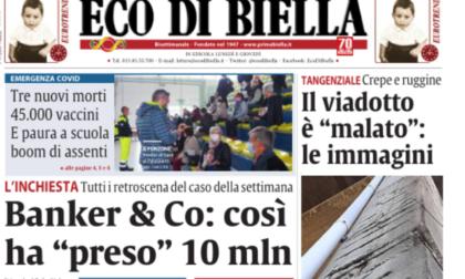 OGGI SU ECO DI BIELLA – I 10 milioni del bancario infedele, lo stupro a Villa Piazzo, altre 3 vittime Covid, il piano vaccini